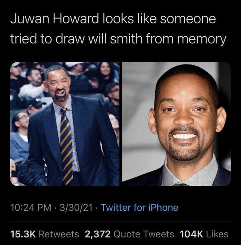Smile - Juwan Howard looks like someone tried to draw will smith from memory 10:24 PM 3/30/21 · Twitter for iPhone 15.3K Retweets 2,372 Quote Tweets 104K Likes
