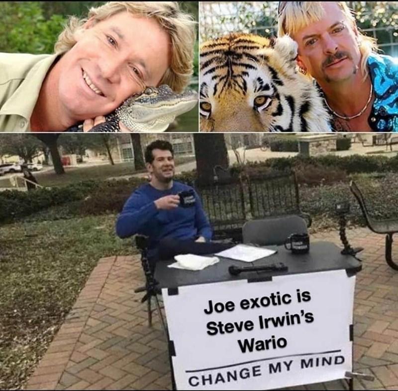 Smile - Joe exotic is Steve Irwin's Wario CHANGE MY MIND