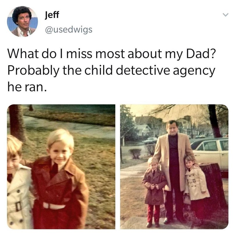 Photograph - Jeff @usedwigs What do I miss most about my Dad? Probably the child detective agency he ran.