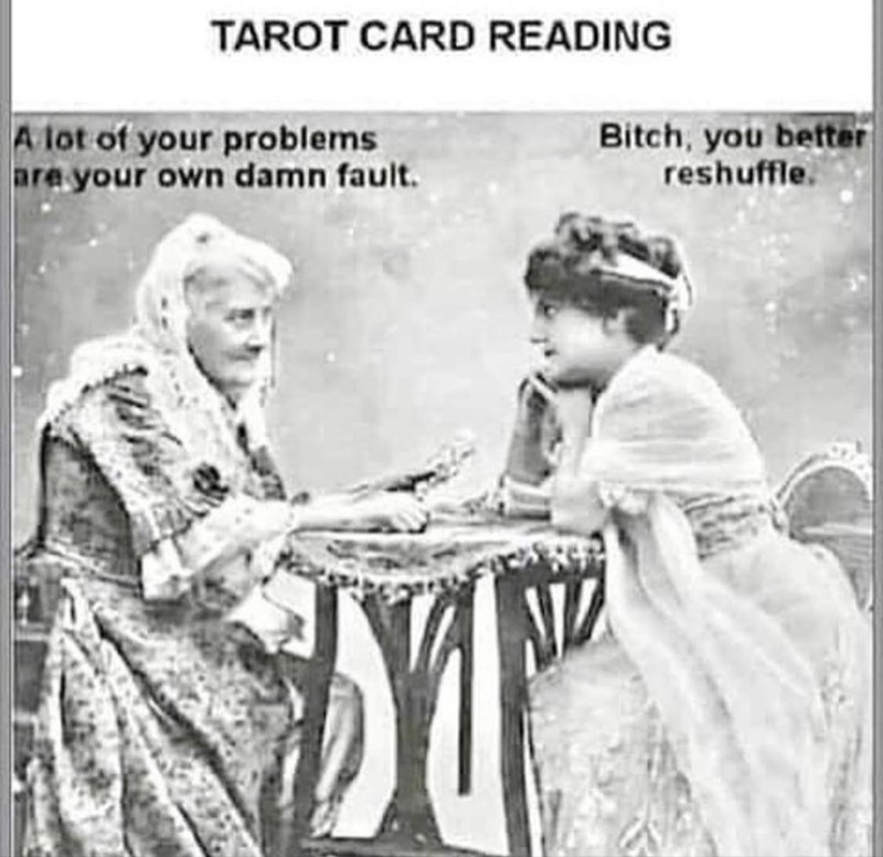 Clothing - TAROT CARD READING A lot of your problems are your own damn fault. Bitch, you better reshuffle.