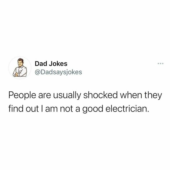 Font - Dad Jokes ... @Dadsaysjokes People are usually shocked when they find out I am not a good electrician.