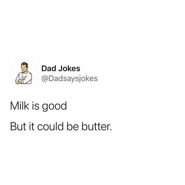 Font - Dad Jokes @Dadsaysjokes Milk is good But it could be butter.