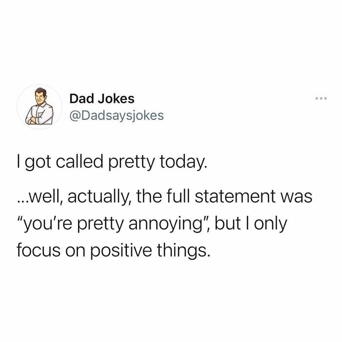 """Font - Dad Jokes ... @Dadsaysjokes I got called pretty today. .well, actually, the full statement was """"you're pretty annoying"""", but I only focus on positive things."""