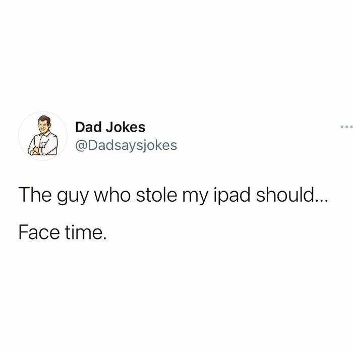 Font - Dad Jokes @Dadsaysjokes The guy who stole my ipad should... Face time.