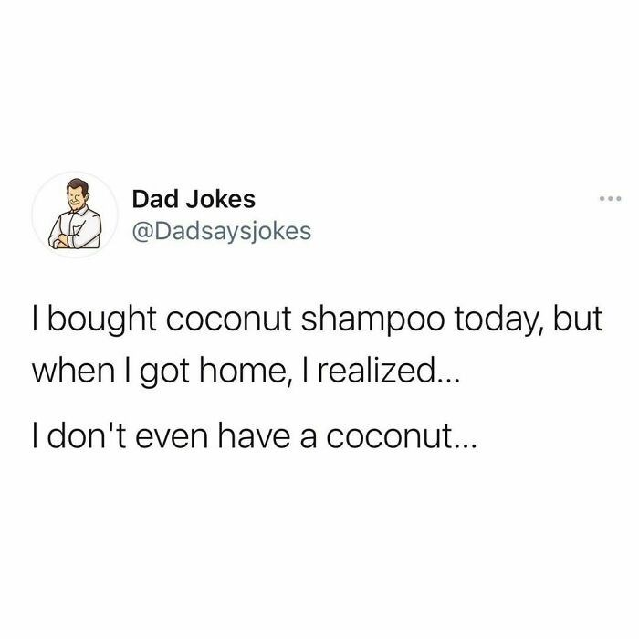 Font - Dad Jokes ... @Dadsaysjokes I bought coconut shampoo today, but when I got home, I realized... I don't even have a coconut...