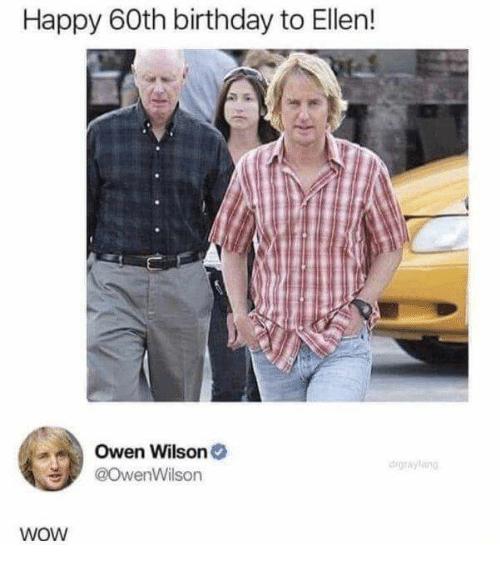 Shirt - Happy 60th birthday to Ellen! Owen Wilson o @OwenWilson drgraylang WOw
