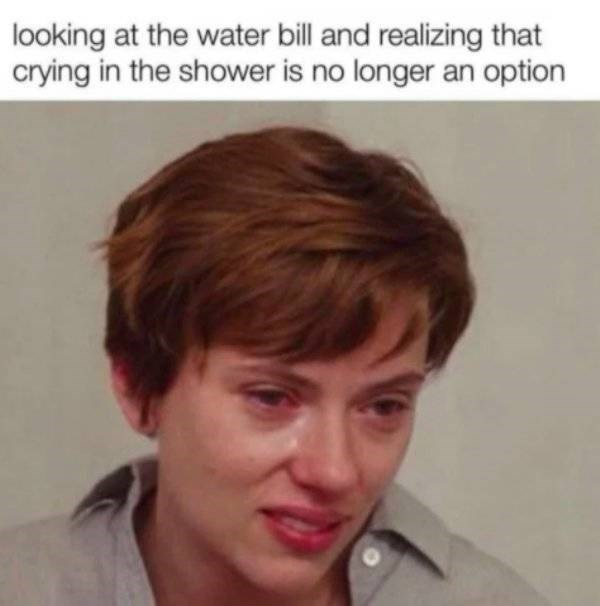 Forehead - looking at the water bill and realizing that crying in the shower is no longer an option