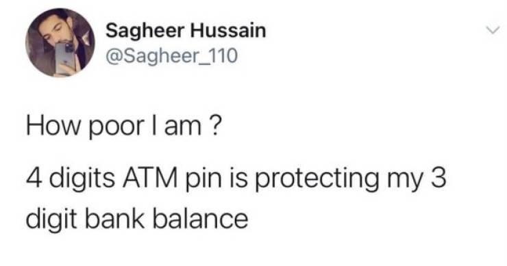 Jaw - Sagheer Hussain @Sagheer_110 How poor I am ? 4 digits ATM pin is protecting my 3 digit bank balance