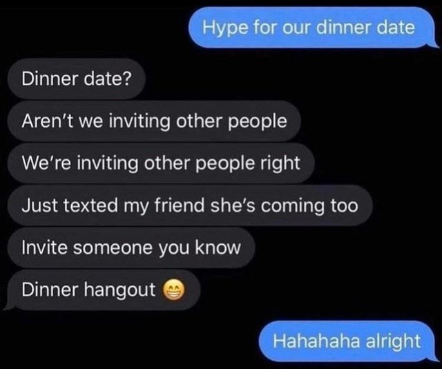 Organism - Hype for our dinner date Dinner date? Aren't we inviting other people We're inviting other people right Just texted my friend she's coming too Invite someone you know Dinner hangout Hahahaha alright