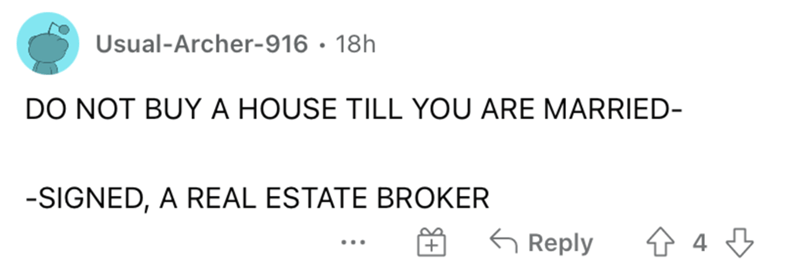 Font - Usual-Archer-916 · 18h DO NOT BUY A HOUSE TILL YOU ARE MARRIED- -SIGNED, A REAL ESTATE BROKER G Reply ...