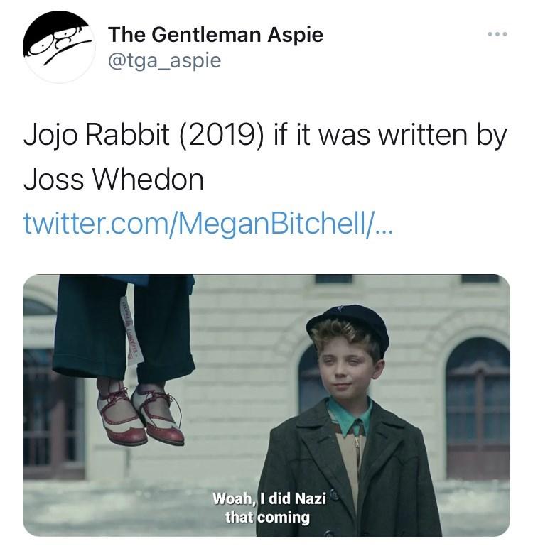 Clothing - The Gentleman Aspie @tga_aspie Jojo Rabbit (2019) if it was written by Joss Whedon twitter.com/MeganBitchell. Woah, I did Nazi that coming