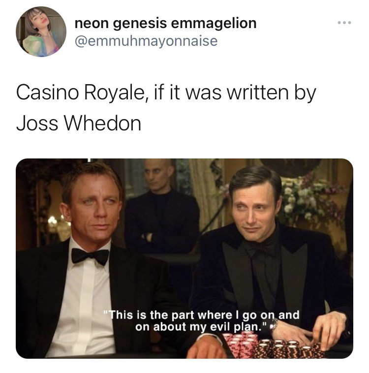 """Outerwear - neon genesis emmagelion @emmuhmayonnaise ... Casino Royale, if it was written by Joss Whedon """"This is the part where I go on and on about my evil plan."""""""