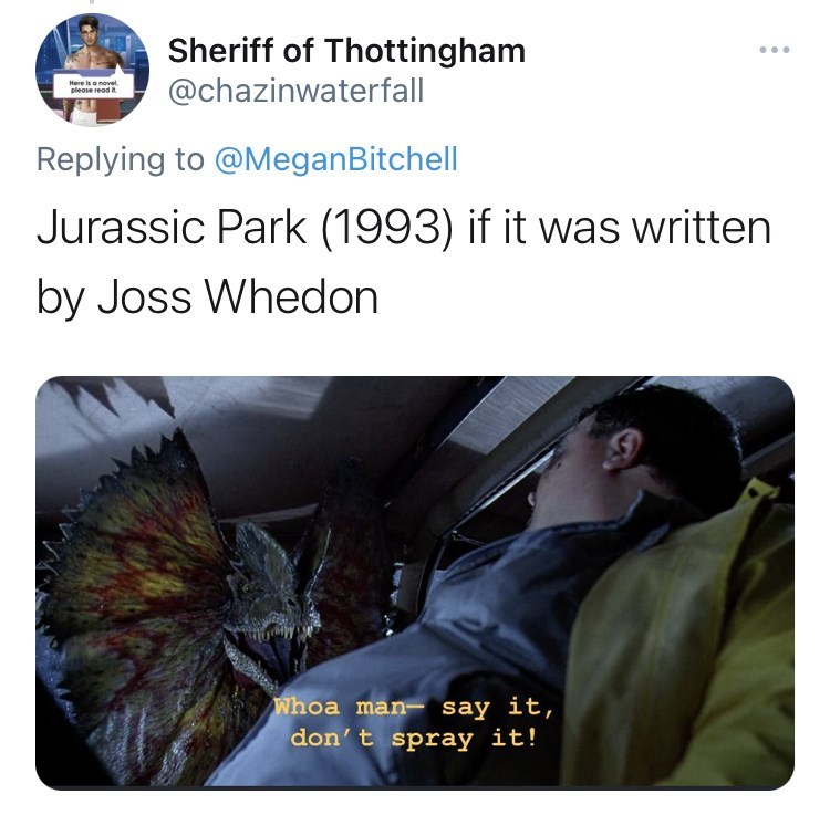 Font - Sheriff of Thottingham @chazinwaterfall ... Here is a novel. please read Replying to @MeganBitchell Jurassic Park (1993) if it was written by Joss Whedon Whoa man- say it, don't spray it!
