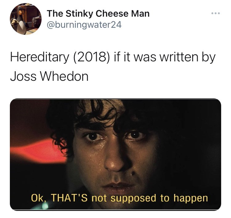 Jaw - The Stinky Cheese Man @burningwater24 ... Hereditary (2018) if it was written by Joss Whedon Ok, THAT'S not supposed to happen