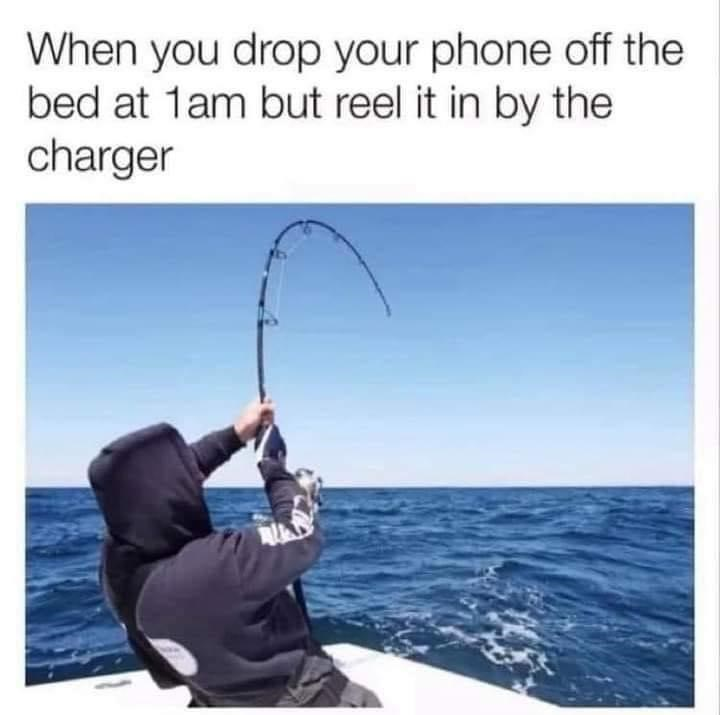 Water - When you drop your phone off the bed at 1am but reel it in by the charger