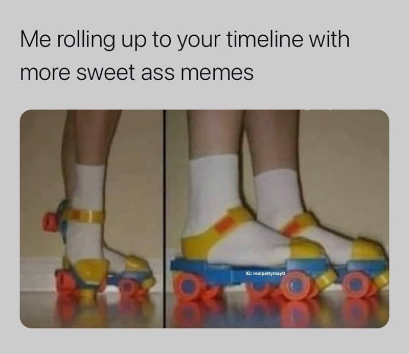 Footwear - Me rolling up to your timeline with more sweet ass memes IG: realpettymayo
