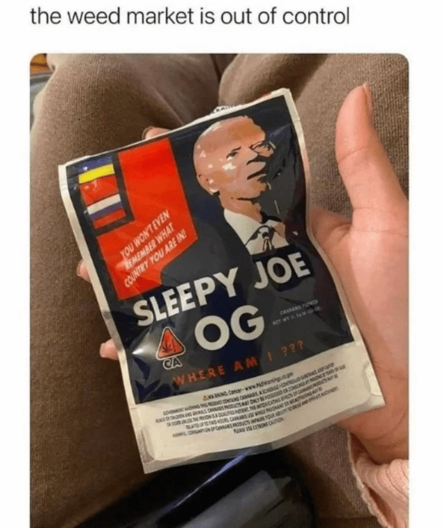 Eyebrow - the weed market is out of control YOU WON'T EVEN EMEMBER WHAT COUNTRY YOU ARE IN! SLEEPY JOE OG CA CANNANS PUPD NET WY A So WHERE AMI ??? D G CNNAS ad.car O ENC DNT ON ON a IONSA e PR MB A G Concr-ww O ers