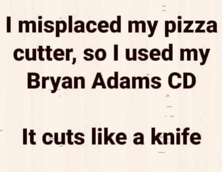 Rectangle - I misplaced my pizza cutter, so I used my Bryan Adams CD It cuts like a knife