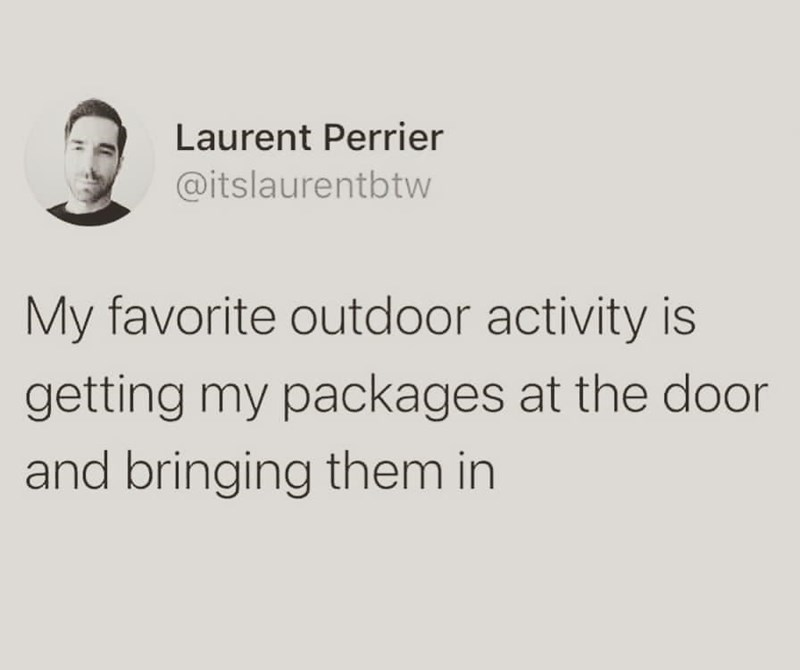 Font - Laurent Perrier @itslaurentbtw My favorite outdoor activity is getting my packages at the door and bringing them in