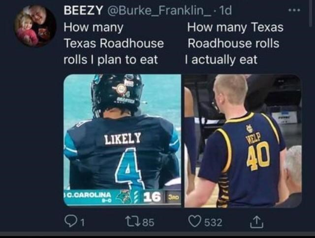 Sports uniform - BEEZY @Burke_Franklin_ 1d How many How many Texas Texas Roadhouse Roadhouse rolls rolls I plan to eat I actually eat LIKELY WELP 40 1C.CAROLINA 16 3RD 2785 O 532