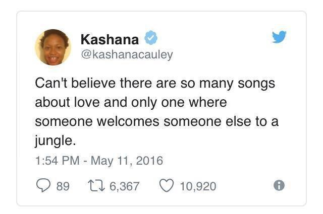 Font - Kashana @kashanacauley Can't believe there are so many songs about love and only one where someone welcomes someone else to a jungle. 1:54 PM - May 11, 2016 89 27 6,367 10,920