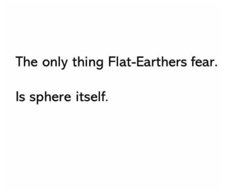 Rectangle - The only thing Flat-Earthers fear. Is sphere itself.