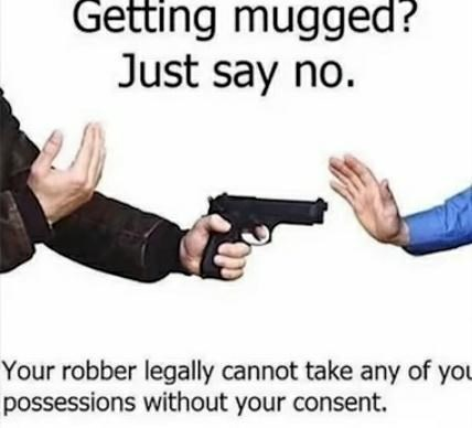 Hand - Getting mugged? Just say no. Your robber legally cannot take any of you possessions without your consent.