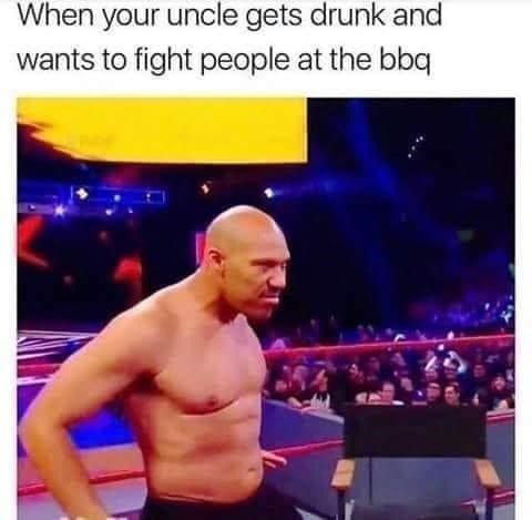 Bodybuilder - When your uncle gets drunk and wants to fight people at the bbq