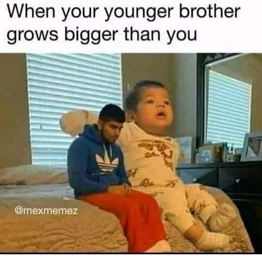 Property - When your younger brother grows bigger than you @mexmemez