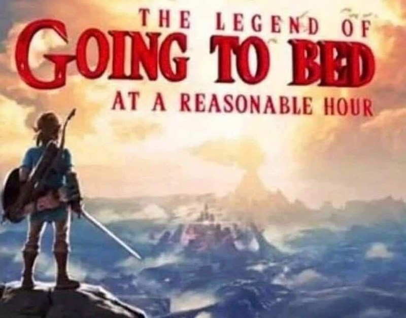 World - THE LEGEND OF GOING TO BED AT A REASONABLE HOUR
