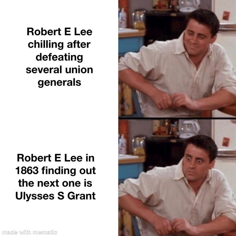 Hand - Robert E Lee chilling after defeating several union generals Robert E Lee in 1863 finding out the next one is Ulysses S Grant made with mematic