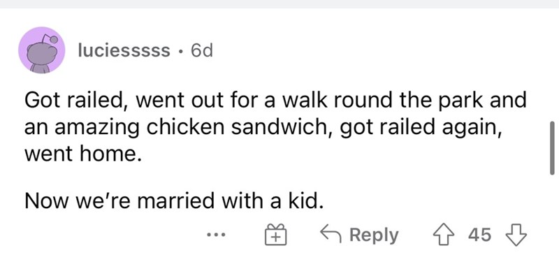 Rectangle - luciesssss · 6d Got railed, went out for a walk round the park and an amazing chicken sandwich, got railed again, went home. Now we're married with a kid. G Reply 4 45 3 ...