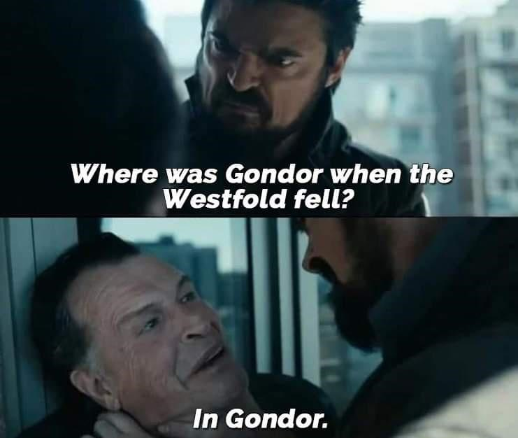 Forehead - Where was Gondor when the Westfold fell? In Gondor.
