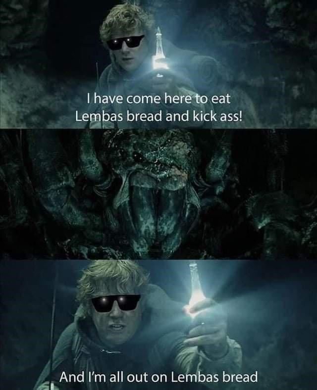 Light - I have come here to eat Lembas bread and kick ass! And I'm all out on Lembas bread