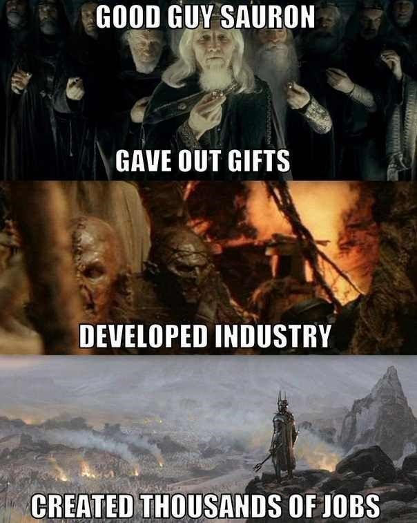 Human - GOOD GUY SAURON GAVE OUT GIFTS DEVELOPED INDUSTRY CREATED THOUSANDS OF JOBS