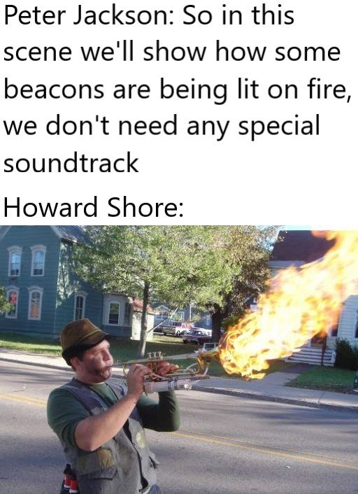 Plant - Peter Jackson: So in this scene we'll show how some beacons are being lit on fire, we don't need any special soundtrack Howard Shore: