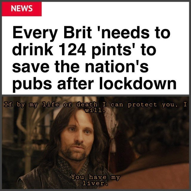 Hair - NEWS Every Brit 'needs to drink 124 pints' to save the nation's pubs after lockdown If by my life or death I can protect you, I will. GEME You have my liver.