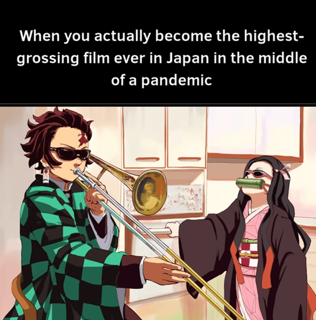 Musical instrument - When you actually become the highest- grossing film ever in Japan in the middle of a pandemic
