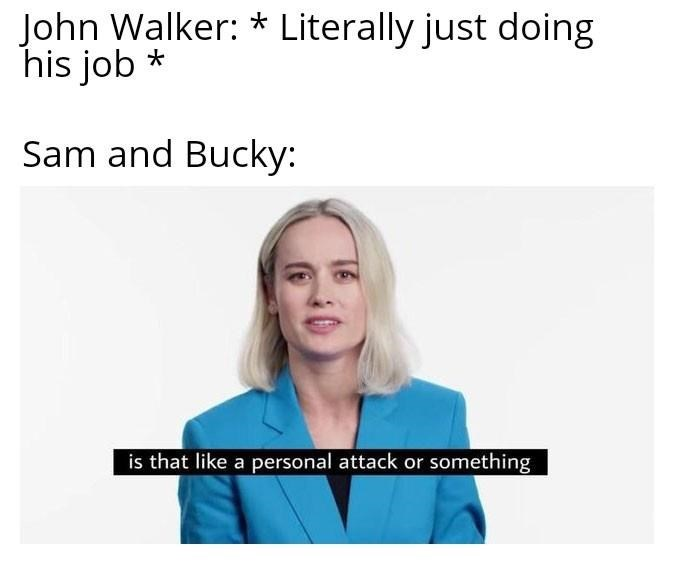 Outerwear - John Walker: * Literally just doing his job * Sam and Bucky: is that like a personal attack or something