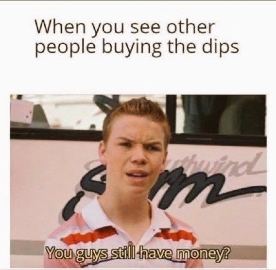 Eyebrow - When you see other people buying the dips wind You guys still -have money?