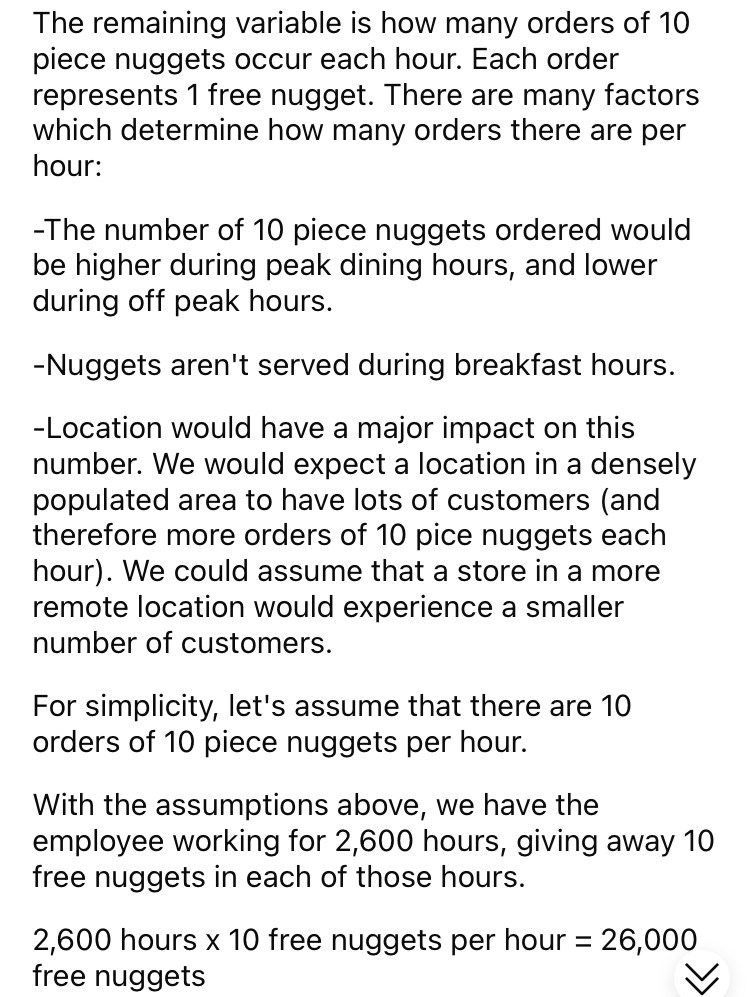 Font - The remaining variable is how many orders of 10 piece nuggets occur each hour. Each order represents 1 free nugget. There are many factors which determine how many orders there are per hour: -The number of 10 piece nuggets ordered would be higher during peak dining hours, and lower during off peak hours. -Nuggets aren't served during breakfast hours. -Location would have a major impact on this number. We would expect a location in a densely populated area to have lots of customers (and th