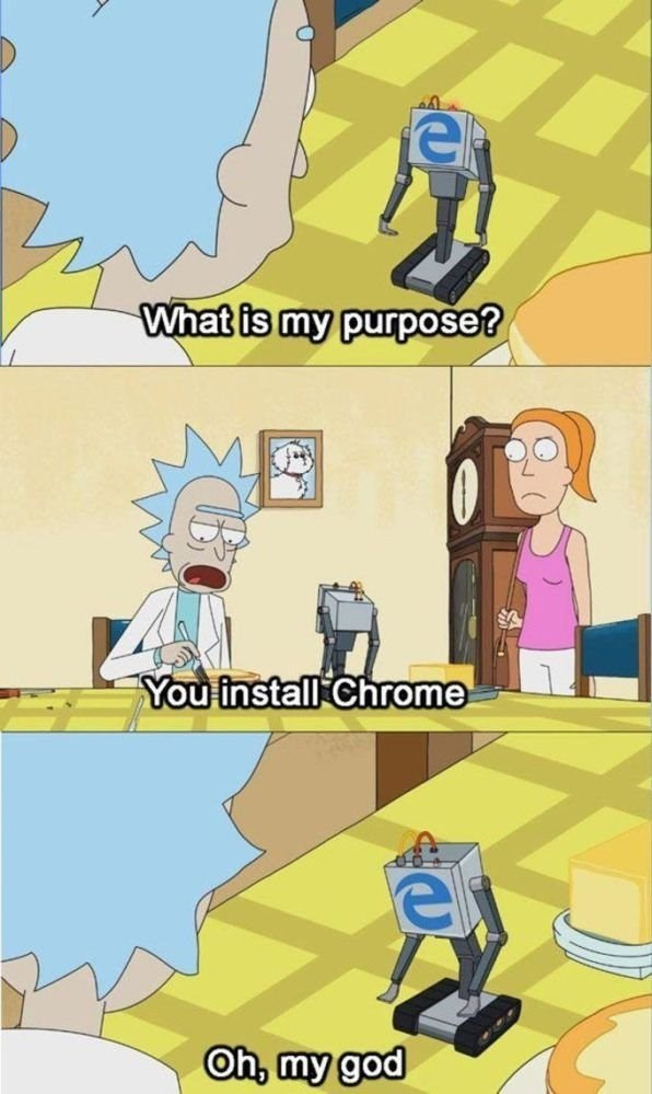 Cartoon - What is my purpose? You install Chrome Oh, my god