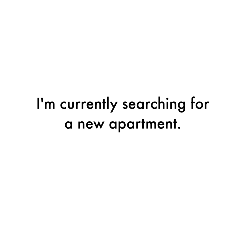 Font - I'm currently searching for a new apartment.