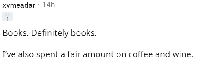 Font - xvmeadar · 14h Books. Definitely books. I've also spent a fair amount on coffee and wine.