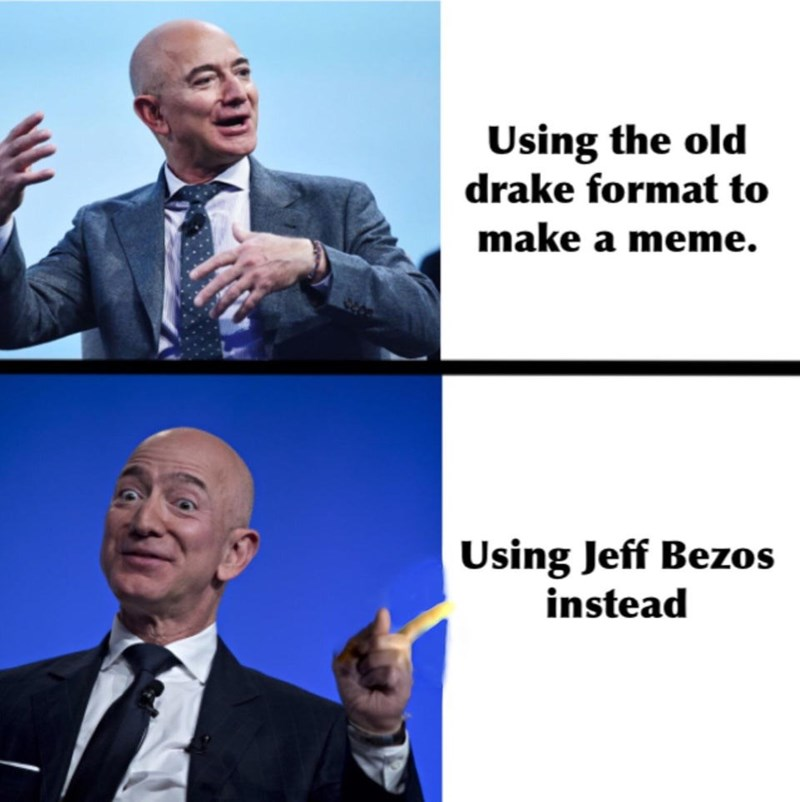 Chin - Using the old drake format to make a meme. Using Jeff Bezos instead