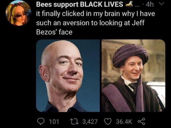 Head - Bees support BLACK LIVES , it finally clicked in my brain why I have such an aversion to looking at Jeff Bezos' face O 101 27 3,427 36.4K