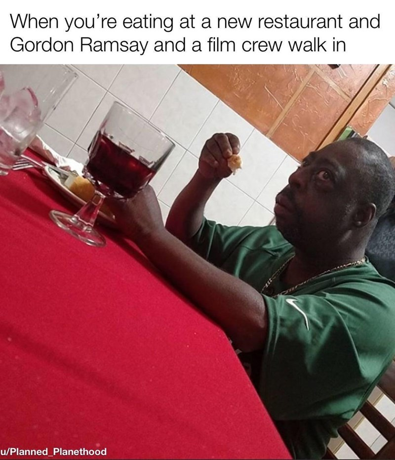 Hand - When you're eating at a new restaurant and Gordon Ramsay and a film crew walk in u/Planned_Planethood