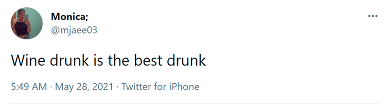 Font - Monica; @mjaee03 Wine drunk is the best drunk 5:49 AM · May 28, 2021 · Twitter for iPhone