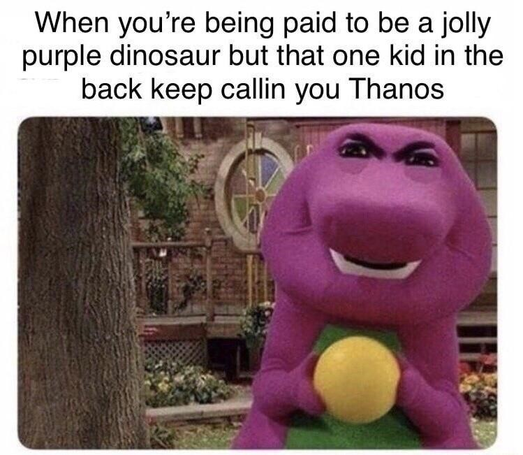 Plant - When you're being paid to be a jolly purple dinosaur but that one kid in the back keep callin you Thanos