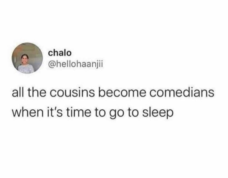 Font - chalo @hellohaanjii all the cousins become comedians when it's time to go to sleep
